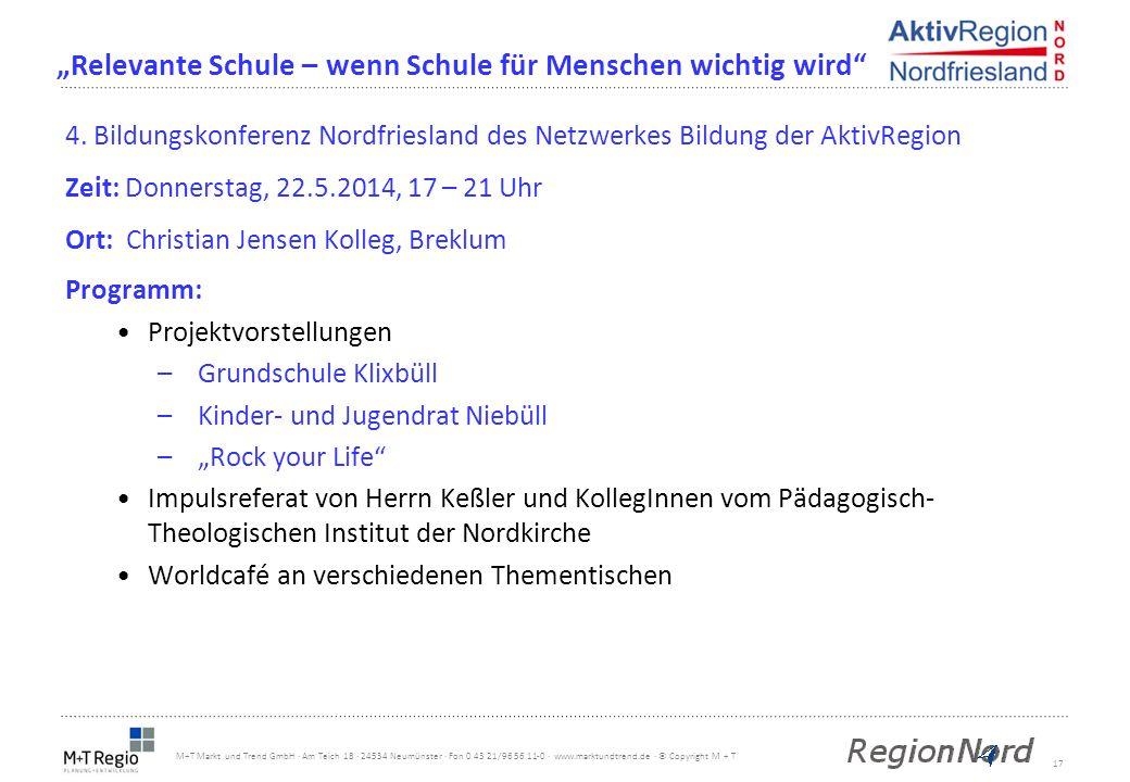 17 M+T Markt und Trend GmbH · Am Teich 18 · 24534 Neumünster · Fon 0 43 21/96 56 11-0 · www.marktundtrend.de · © Copyright M + T 4. Bildungskonferenz