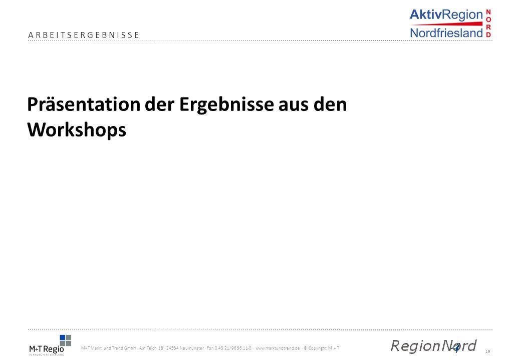 19 M+T Markt und Trend GmbH · Am Teich 18 · 24534 Neumünster · Fon 0 43 21/96 56 11-0 · www.marktundtrend.de · © Copyright M + T ARBEITSERGEBNISSE Prä