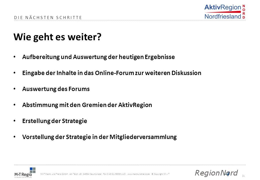 21 M+T Markt und Trend GmbH · Am Teich 18 · 24534 Neumünster · Fon 0 43 21/96 56 11-0 · www.marktundtrend.de · © Copyright M + T DIE NÄCHSTEN SCHRITTE