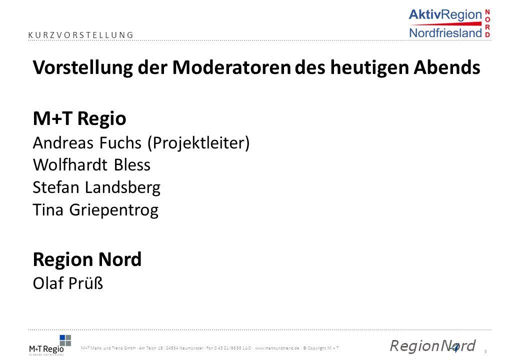 4 M+T Markt und Trend GmbH · Am Teich 18 · 24534 Neumünster · Fon 0 43 21/96 56 11-0 · www.marktundtrend.de · © Copyright M + T ABLAUF Kurzvorstellung M+T Regio und RegionNord Neue Chancen 2014-2020, Norbert Limberg, LLUR (ca.