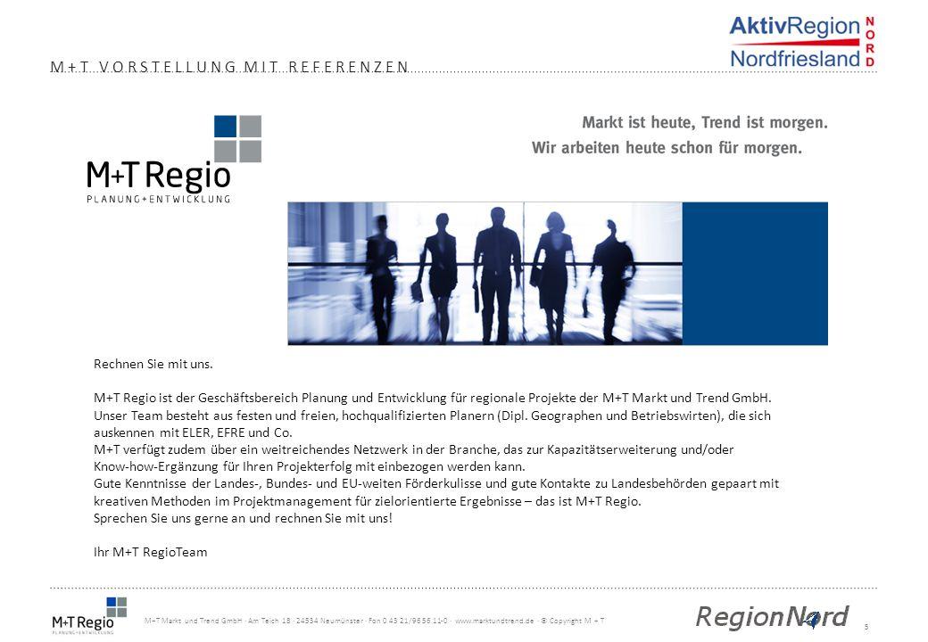 6 M+T Markt und Trend GmbH · Am Teich 18 · 24534 Neumünster · Fon 0 43 21/96 56 11-0 · www.marktundtrend.de · © Copyright M + T Die Struktur der M+T Markt und Trend GmbH M+T VORSTELLUNG MIT REFERENZEN M+T Markt und Trend GmbH WAK IHK Ihr Vorteil: Umfangreiches Know-how und Zugriff auf alle Geschäftsbereiche für das Projekt, auch im laufenden Prozess.
