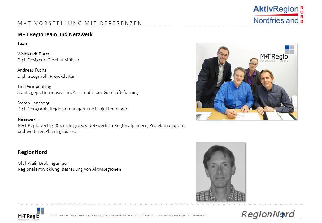 8 M+T Markt und Trend GmbH · Am Teich 18 · 24534 Neumünster · Fon 0 43 21/96 56 11-0 · www.marktundtrend.de · © Copyright M + T M+T REFERENZEN (ELER) Regionalmanagement AktivRegion Ostseeküste Integrierte Entwicklungs- strategien für die AktivRegionen: Hügelland am Ostseestrand 2007-2008 Innere Lübecker Bucht 2007-2008 Wagrien-Fehmarn 2007-2008 Mittelholstein 2007-2008 Aktives Regionalmanagement in der Förderperiode 2009-2014 Erarbeitung der Entwicklungsstrategie in einem breiten Beteiligungsprozess Organisation und Moderation von Auftakt- und Abschlussveranstaltung sowie diversen, thematisch ausgerichteten Arbeitskreissitzungen inkl.