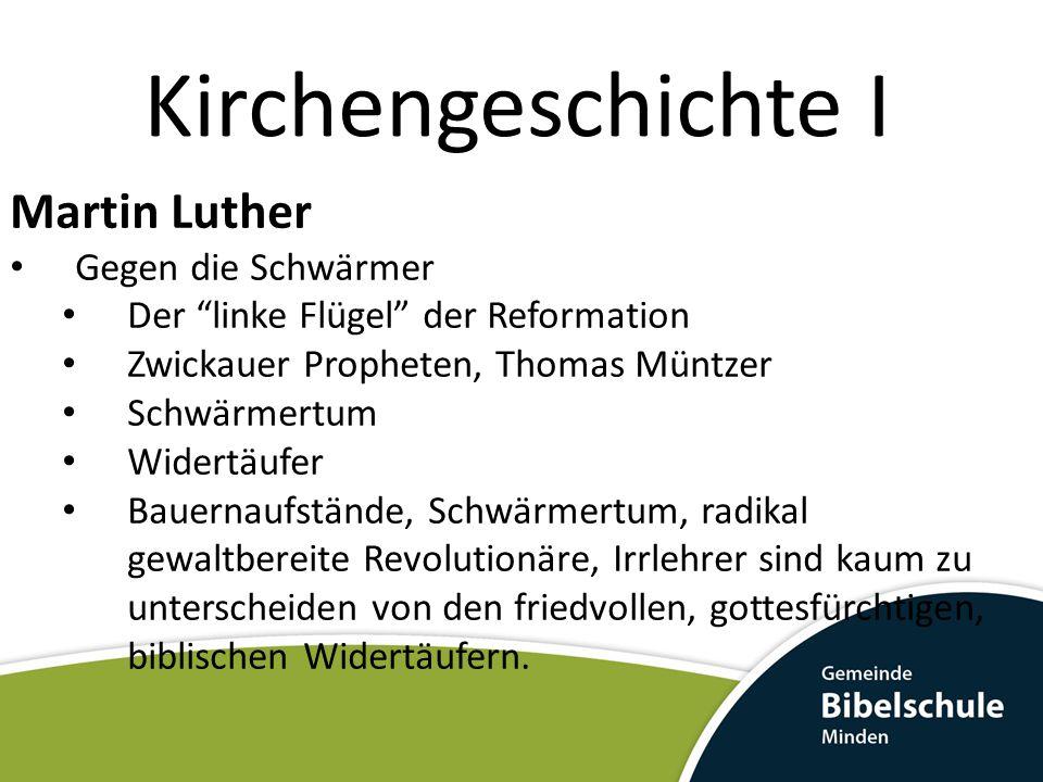 """Kirchengeschichte I Martin Luther Gegen die Schwärmer Der """"linke Flügel"""" der Reformation Zwickauer Propheten, Thomas Müntzer Schwärmertum Widertäufer"""
