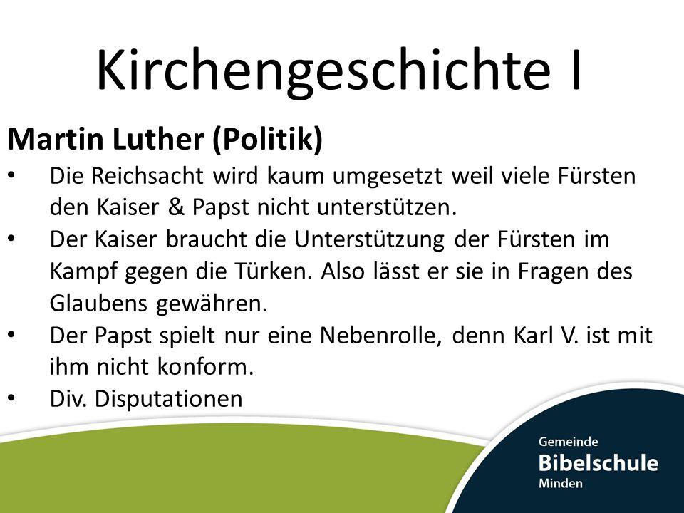 Kirchengeschichte I Martin Luther (Politik) Die Reichsacht wird kaum umgesetzt weil viele Fürsten den Kaiser & Papst nicht unterstützen. Der Kaiser br