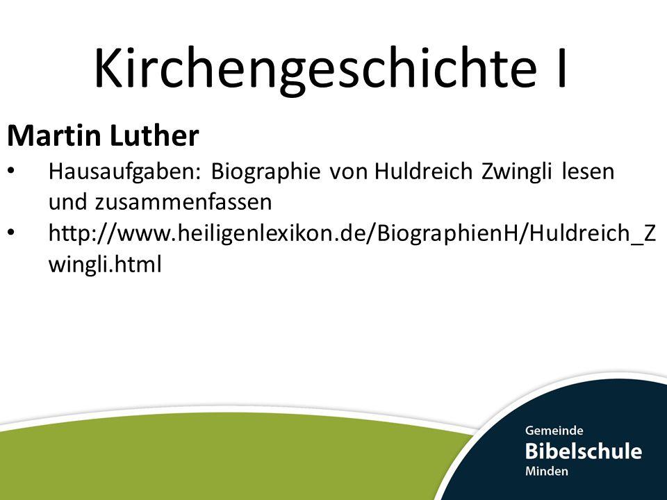 Kirchengeschichte I Martin Luther Hausaufgaben: Biographie von Huldreich Zwingli lesen und zusammenfassen http://www.heiligenlexikon.de/BiographienH/H