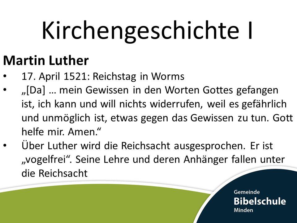 """Kirchengeschichte I Martin Luther 17. April 1521: Reichstag in Worms """"[Da] … mein Gewissen in den Worten Gottes gefangen ist, ich kann und will nichts"""