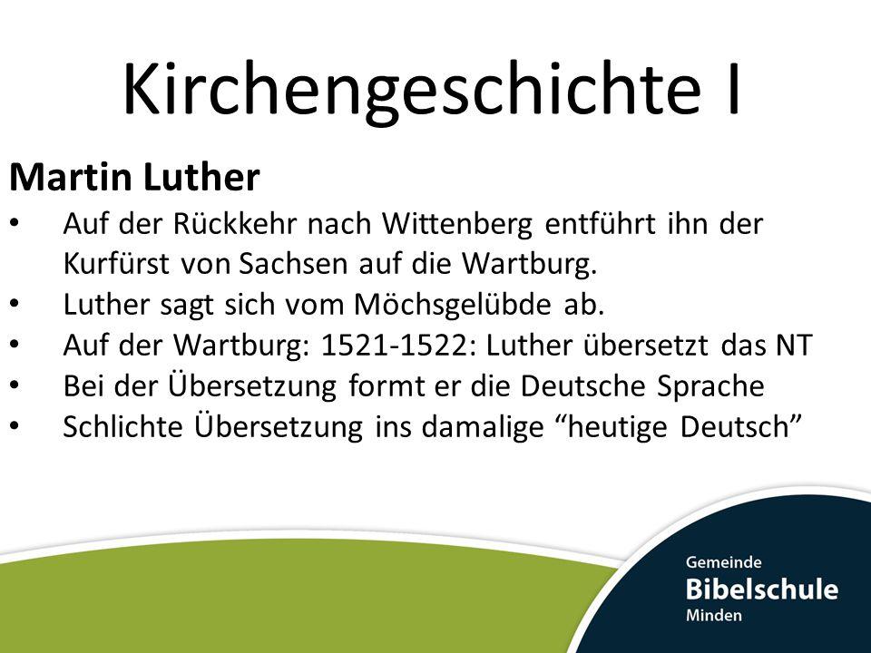 Kirchengeschichte I Martin Luther Auf der Rückkehr nach Wittenberg entführt ihn der Kurfürst von Sachsen auf die Wartburg. Luther sagt sich vom Möchsg