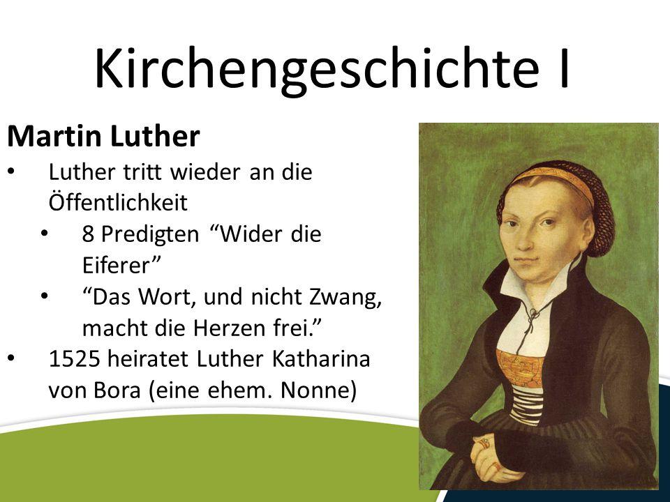 """Kirchengeschichte I Martin Luther Luther tritt wieder an die Öffentlichkeit 8 Predigten """"Wider die Eiferer"""" """"Das Wort, und nicht Zwang, macht die Herz"""
