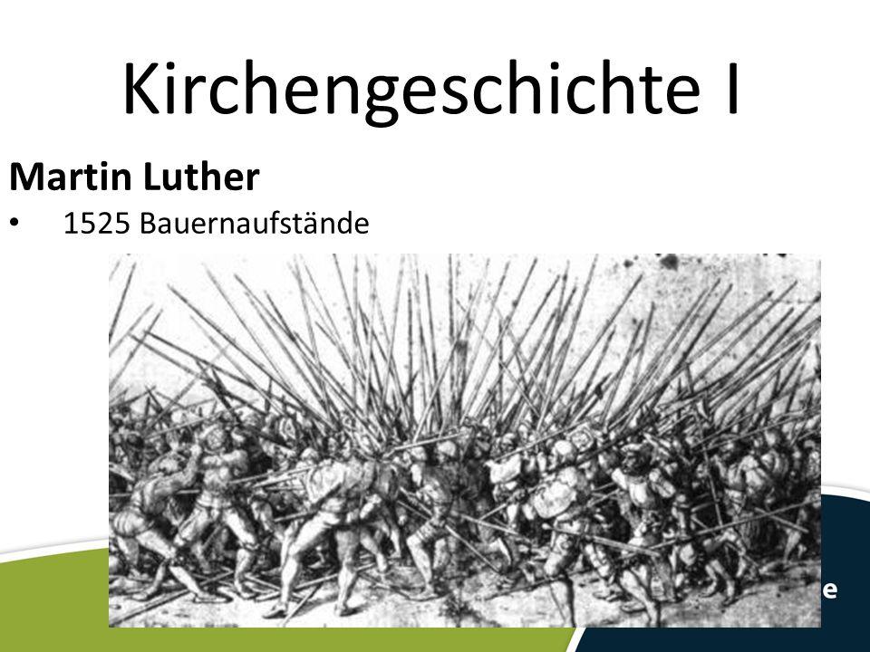 Kirchengeschichte I Martin Luther 1525 Bauernaufstände 12 Artikel der Bauern Luther ermahnt zum Frieden.