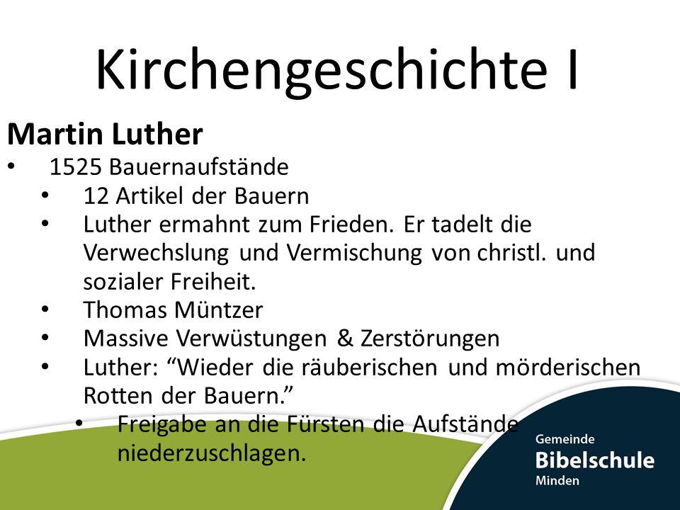 Kirchengeschichte I Martin Luther 1525 Bauernaufstände 12 Artikel der Bauern Luther ermahnt zum Frieden. Er tadelt die Verwechslung und Vermischung vo
