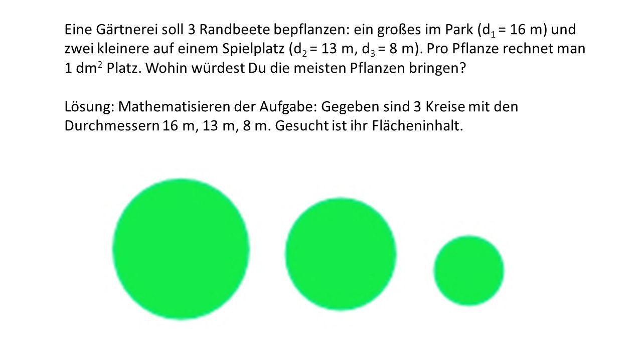 Eine Gärtnerei soll 3 Randbeete bepflanzen: ein großes im Park (d 1 = 16 m) und zwei kleinere auf einem Spielplatz (d 2 = 13 m, d 3 = 8 m). Pro Pflanz