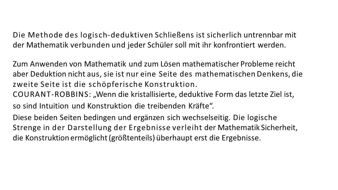 Die Methode des logisch-deduktiven Schließens ist sicherlich untrennbar mit der Mathematik verbunden und jeder Schüler soll mit ihr konfrontiert werde