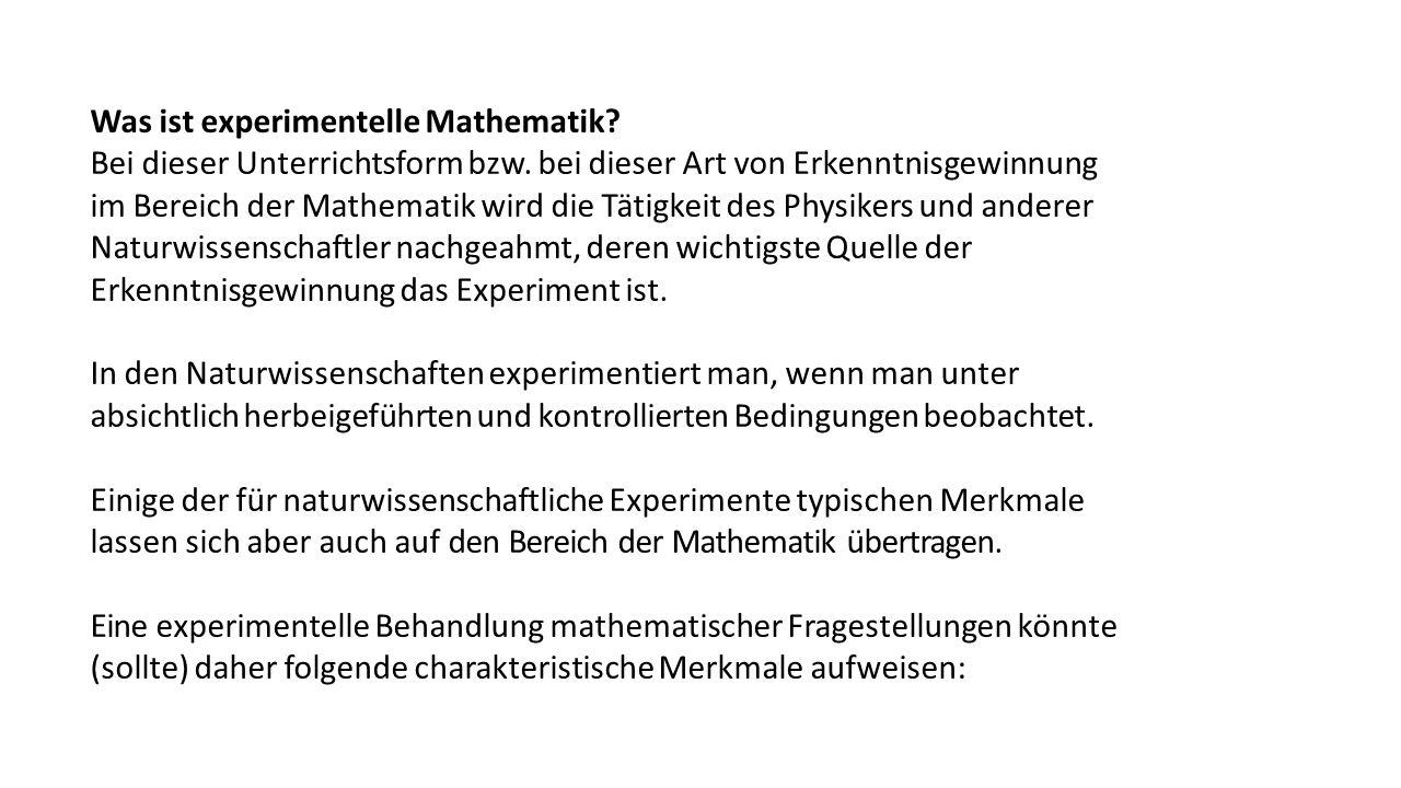 Was ist experimentelle Mathematik? Bei dieser Unterrichtsform bzw. bei dieser Art von Erkenntnisgewinnung im Bereich der Mathematik wird die Tätigkeit