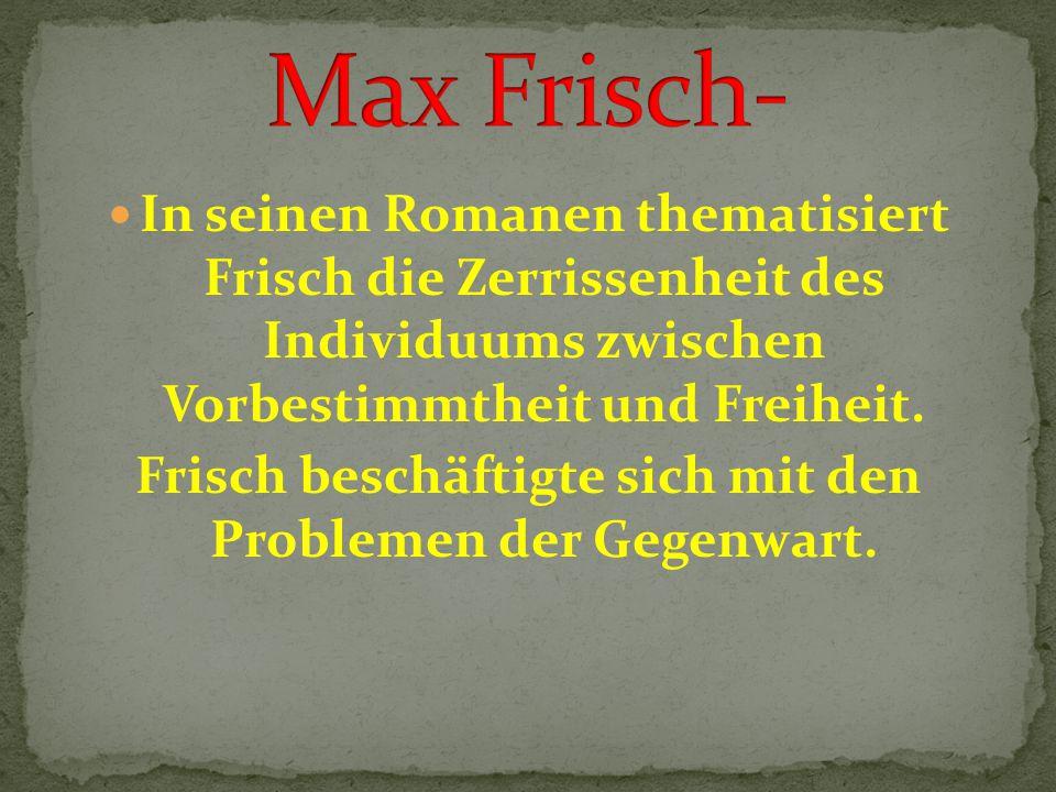 In seinen Romanen thematisiert Frisch die Zerrissenheit des Individuums zwischen Vorbestimmtheit und Freiheit.