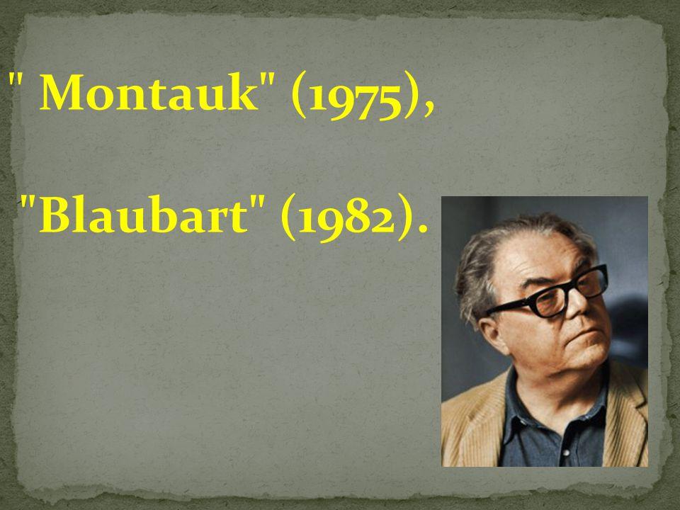 Montauk (1975), Blaubart (1982).