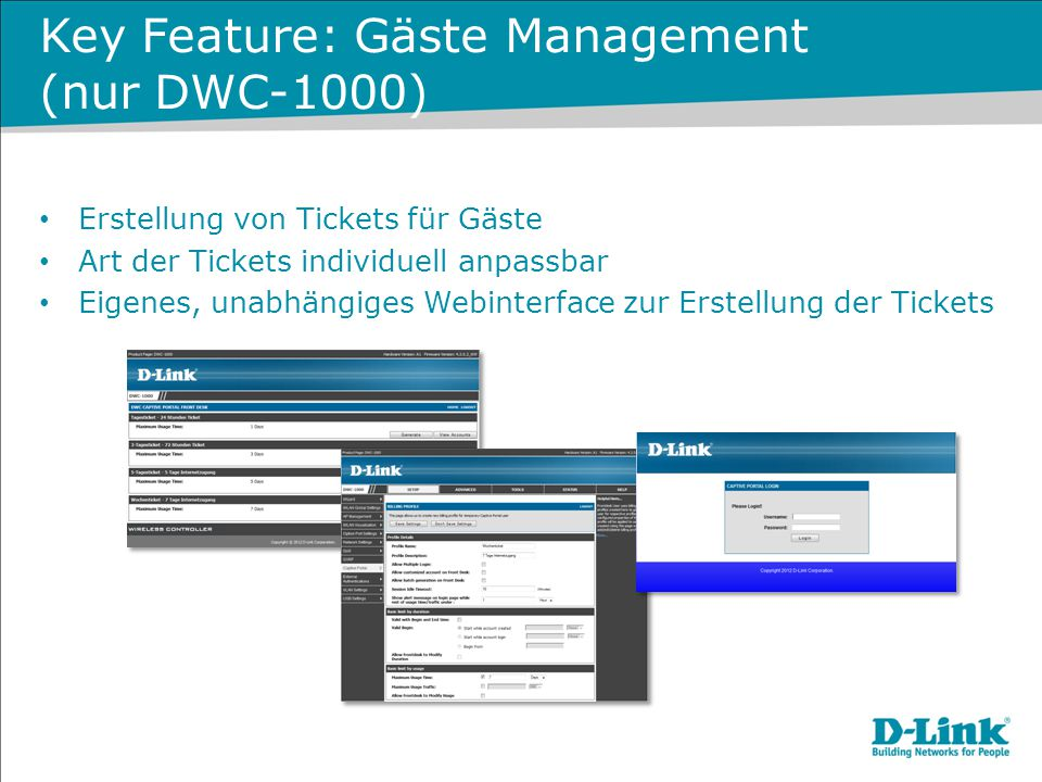 Key Feature: Gäste Management (nur DWC-1000) Erstellung von Tickets für Gäste Art der Tickets individuell anpassbar Eigenes, unabhängiges Webinterface