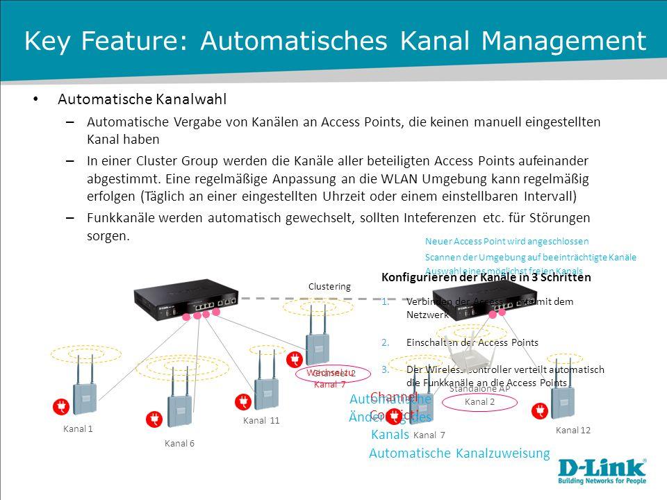 Key Feature: Automatisches Kanal Management Automatische Kanalwahl – Automatische Vergabe von Kanälen an Access Points, die keinen manuell eingestellt