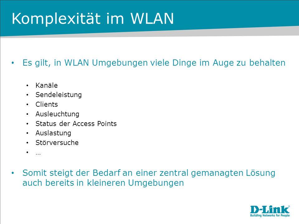 Komplexität im WLAN Es gilt, in WLAN Umgebungen viele Dinge im Auge zu behalten Kanäle Sendeleistung Clients Ausleuchtung Status der Access Points Aus