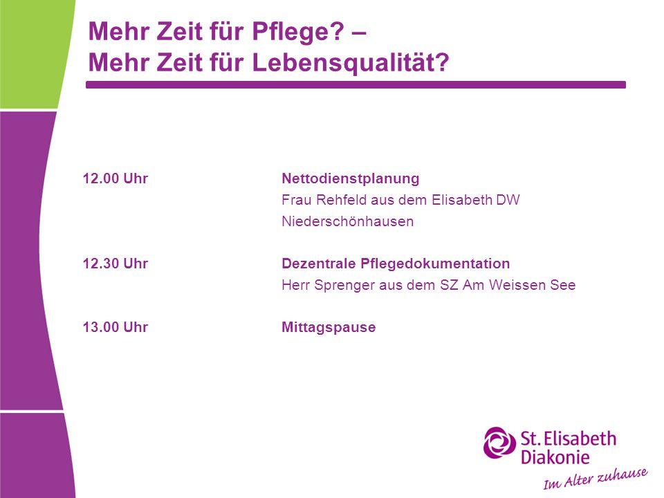 Mehr Zeit für Pflege? – Mehr Zeit für Lebensqualität? 12.00 UhrNettodienstplanung Frau Rehfeld aus dem Elisabeth DW Niederschönhausen 12.30 UhrDezentr