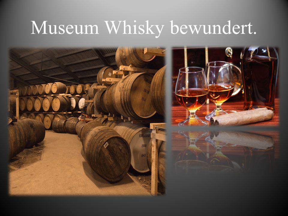 Museum Whisky bewundert.