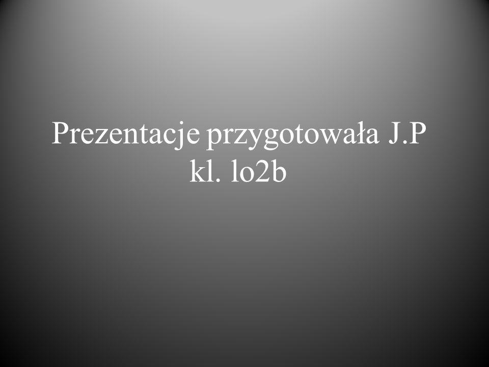 Prezentacje przygotowała J.P kl. lo2b