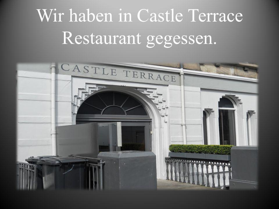 Wir haben in Castle Terrace Restaurant gegessen.