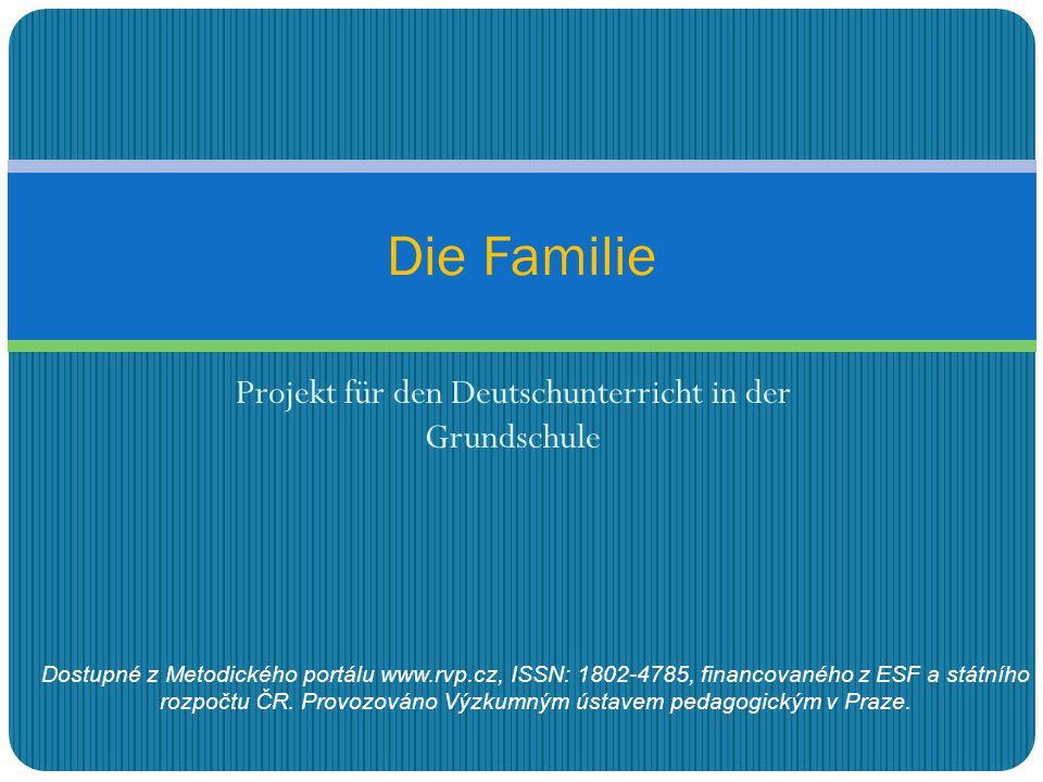 Projekt für den Deutschunterricht in der Grundschule Die Familie Dostupné z Metodického portálu www.rvp.cz, ISSN: 1802-4785, financovaného z ESF a stá