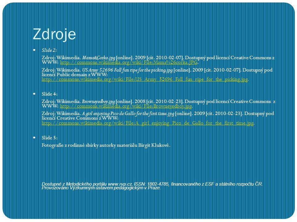 Zdroje Slide 2: Zdroj: Wikimedia. Mama&Corka.jpg [online]. 2009 [cit. 2010-02-07]. Dostupný pod licencí Creative Commons z WWW: http://commons.wikimed