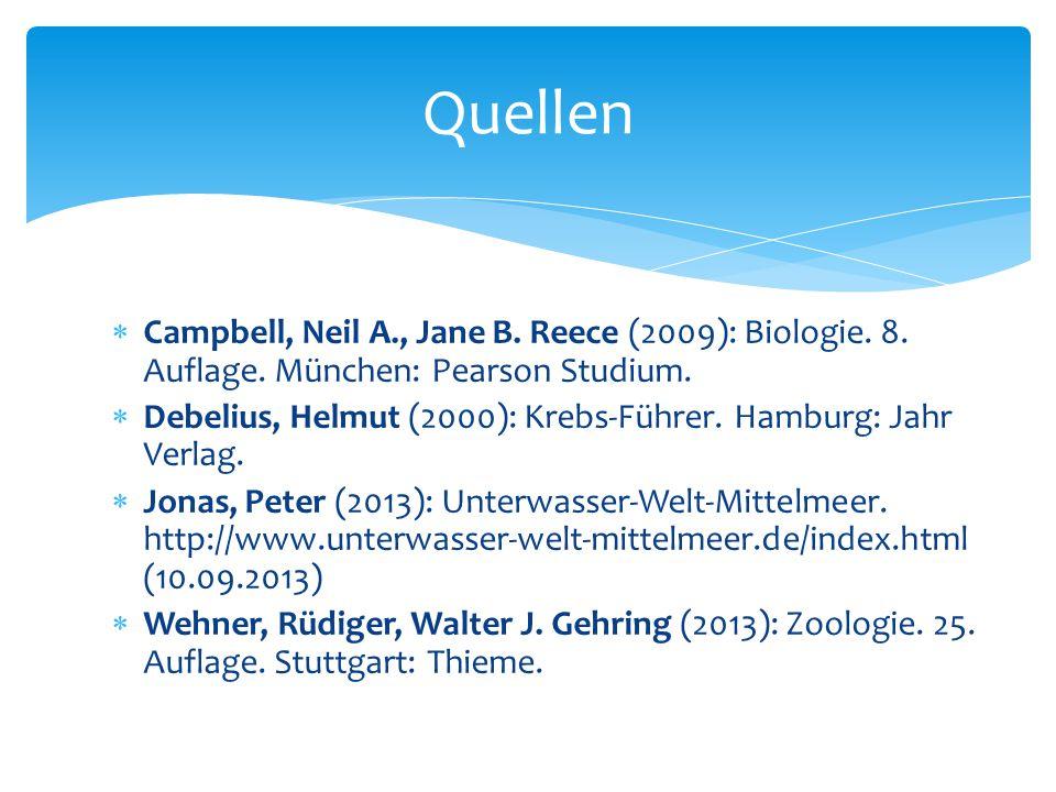  Campbell, Neil A., Jane B. Reece (2009): Biologie. 8. Auflage. München: Pearson Studium.  Debelius, Helmut (2000): Krebs-Führer. Hamburg: Jahr Verl