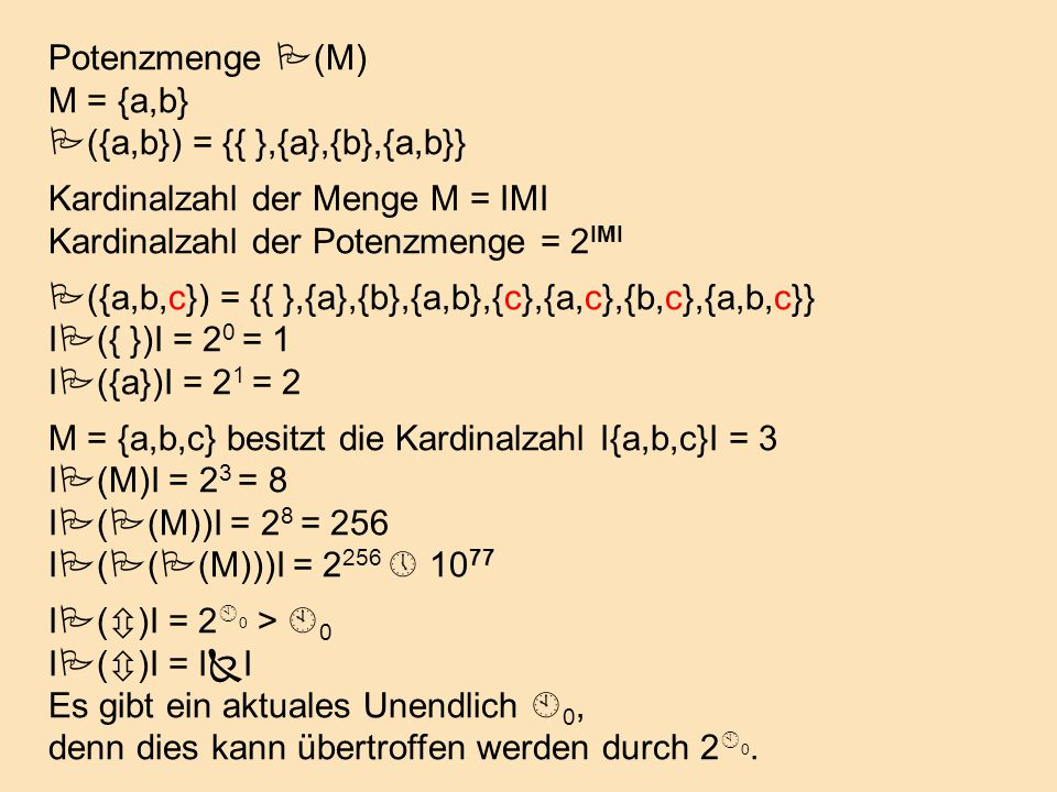 Bijektion ô  P ( ô ) () ist unmöglich: Versuch einer bijektiven Abbildung: ô  P ( ô ) ( 1  {1} 2  {2,4,6,...} 3  {1,2} 4  {3} 5  {1,3,5,...}...