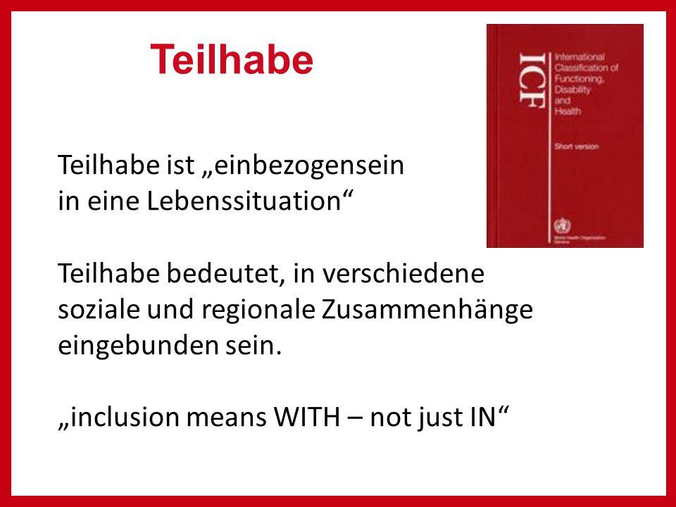 """Teilhabe ist """"einbezogensein in eine Lebenssituation Teilhabe bedeutet, in verschiedene soziale und regionale Zusammenhänge eingebunden sein."""