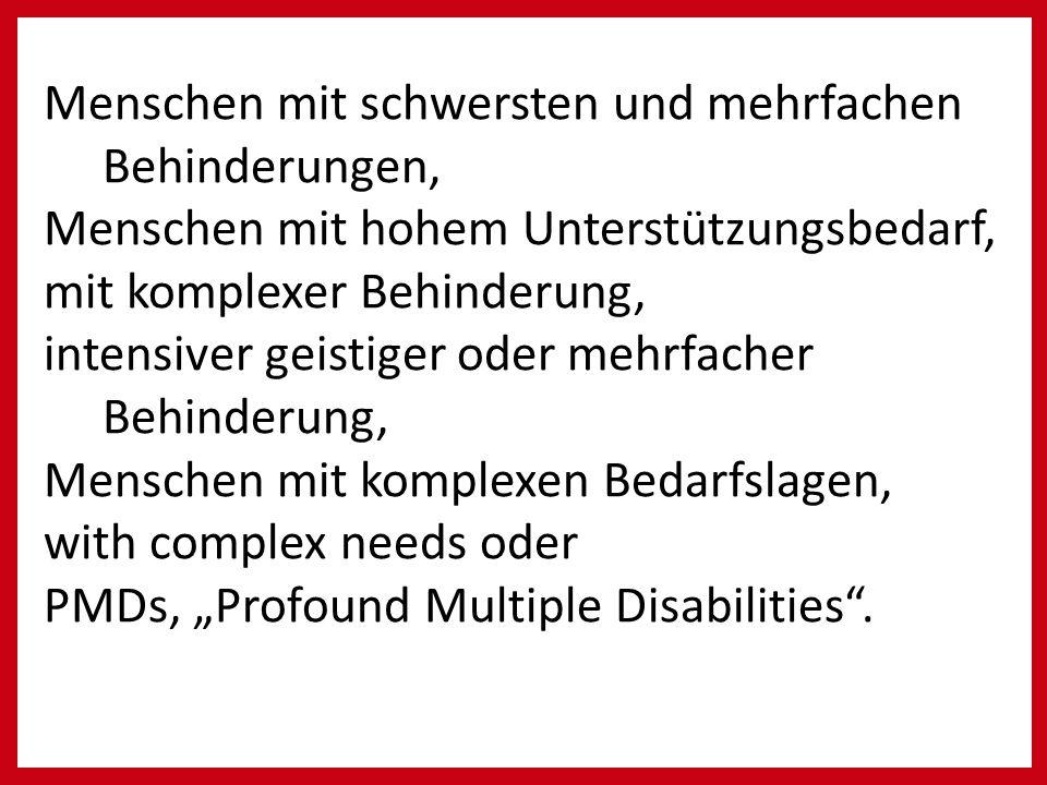 """Menschen mit schwersten und mehrfachen Behinderungen, Menschen mit hohem Unterstützungsbedarf, mit komplexer Behinderung, intensiver geistiger oder mehrfacher Behinderung, Menschen mit komplexen Bedarfslagen, with complex needs oder PMDs, """"Profound Multiple Disabilities ."""
