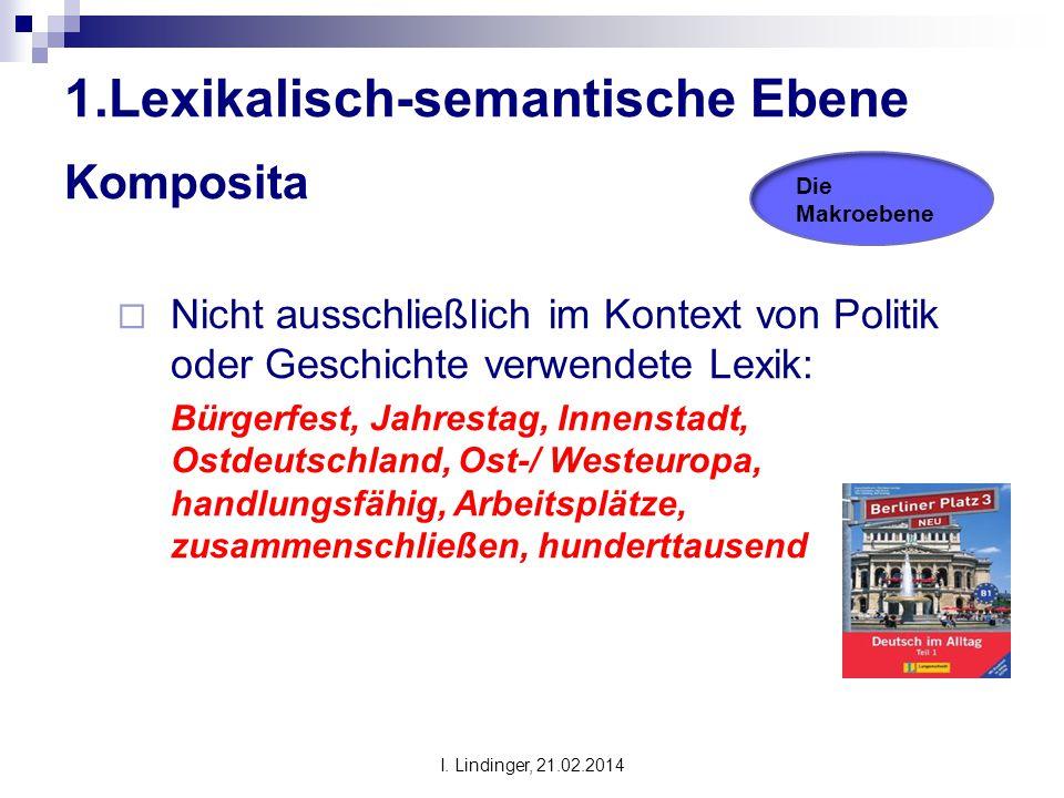 1.Lexikalisch-semantische Ebene Komposita  Nicht ausschließlich im Kontext von Politik oder Geschichte verwendete Lexik: Bürgerfest, Jahrestag, Innen