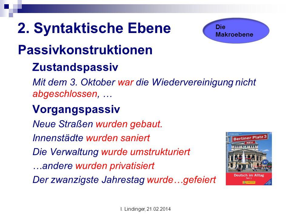 2. Syntaktische Ebene Passivkonstruktionen Zustandspassiv Mit dem 3. Oktober war die Wiedervereinigung nicht abgeschlossen, … Vorgangspassiv Neue Stra