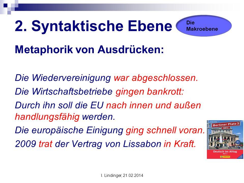 2. Syntaktische Ebene Metaphorik von Ausdrücken: Die Wiedervereinigung war abgeschlossen. Die Wirtschaftsbetriebe gingen bankrott: Durch ihn soll die