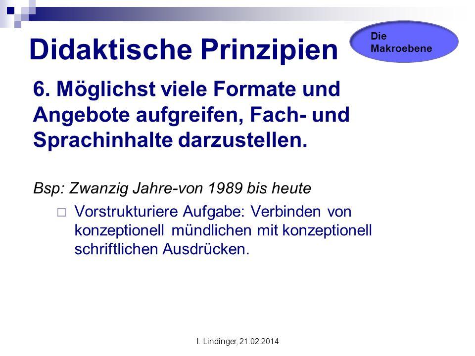 Didaktische Prinzipien 6. Möglichst viele Formate und Angebote aufgreifen, Fach- und Sprachinhalte darzustellen. Bsp: Zwanzig Jahre-von 1989 bis heute