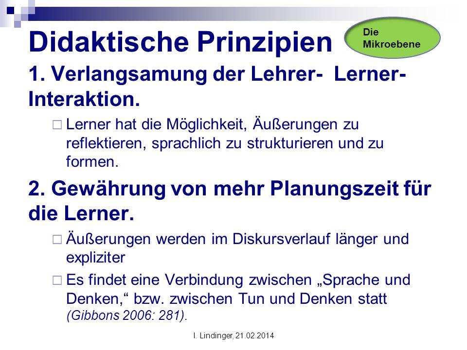 Didaktische Prinzipien 1. Verlangsamung der Lehrer- Lerner- Interaktion.  Lerner hat die Möglichkeit, Äußerungen zu reflektieren, sprachlich zu struk