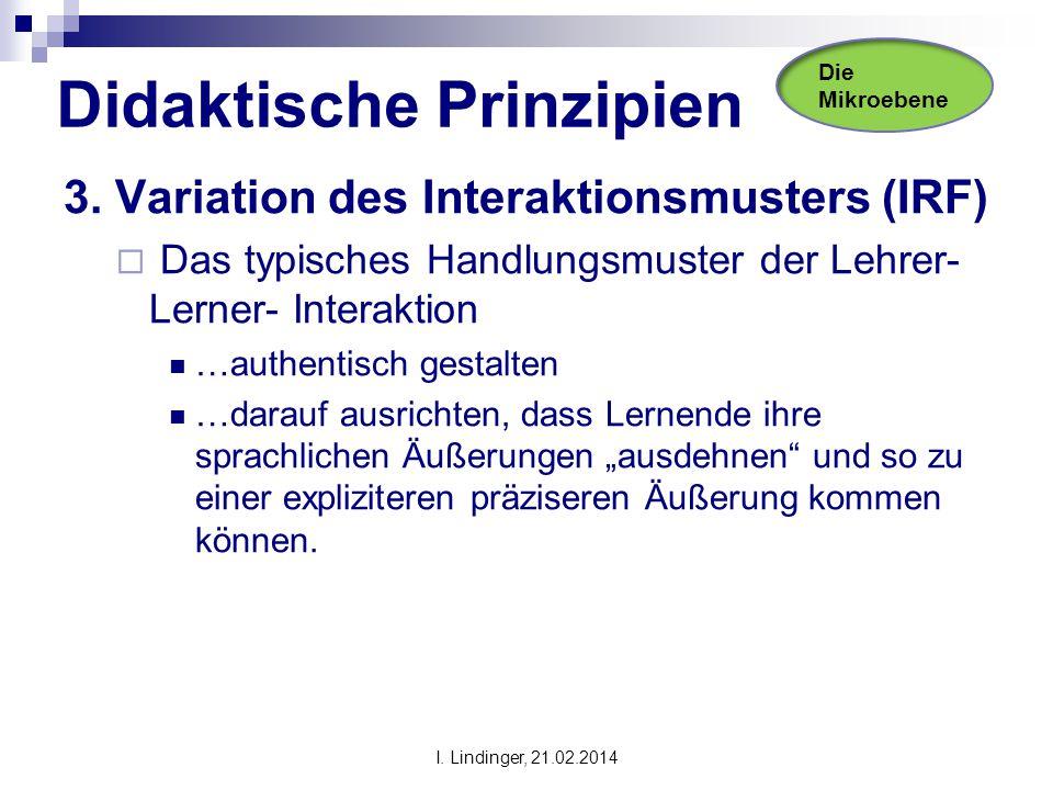 Didaktische Prinzipien 3. Variation des Interaktionsmusters (IRF)  Das typisches Handlungsmuster der Lehrer- Lerner- Interaktion …authentisch gestalt