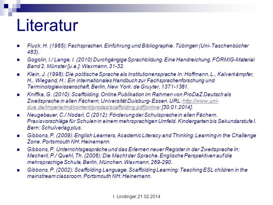Literatur Fluck, H. (1985): Fachsprachen. Einführung und Bibliographie. Tübingen (Uni- Taschenbücher 483). Gogolin, I./ Lange, I. (2010) Durchgängige