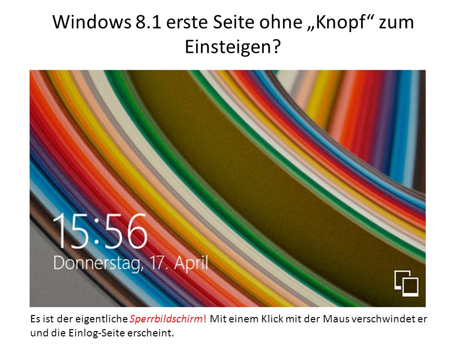 """Windows 8.1 erste Seite ohne """"Knopf"""" zum Einsteigen? Es ist der eigentliche Sperrbildschirm! Mit einem Klick mit der Maus verschwindet er und die Einl"""