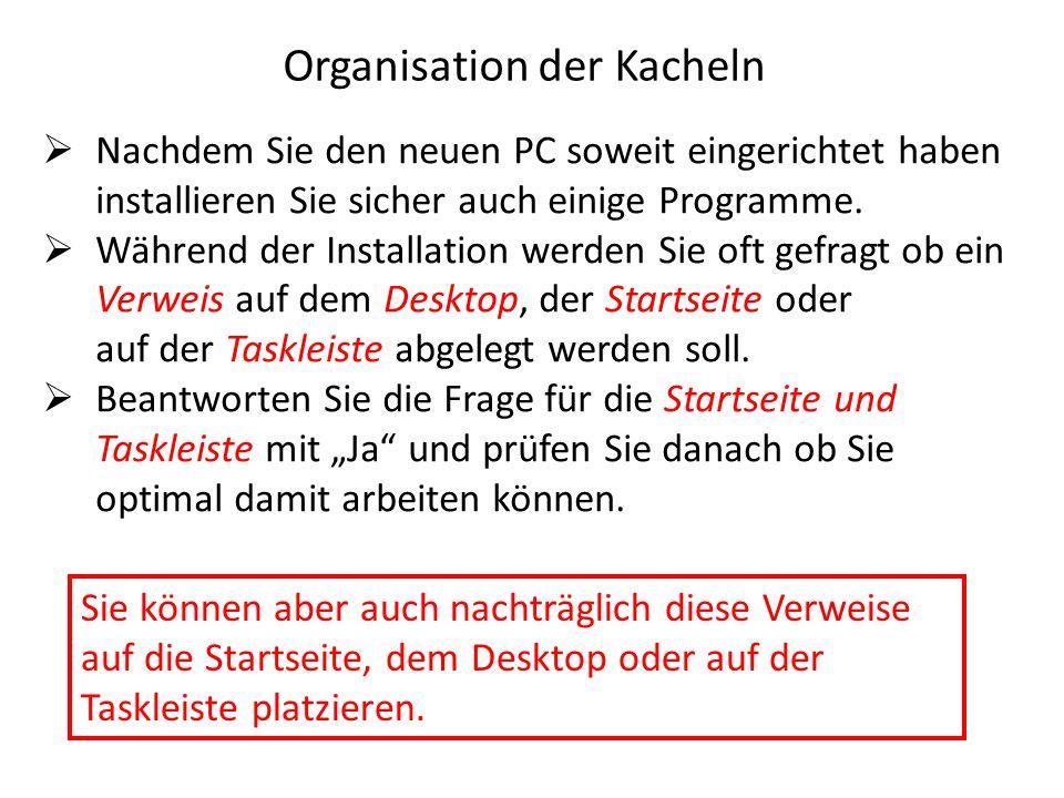Organisation der Kacheln  Nachdem Sie den neuen PC soweit eingerichtet haben installieren Sie sicher auch einige Programme.  Während der Installatio