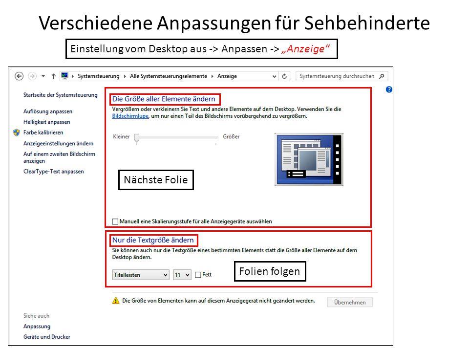"""Verschiedene Anpassungen für Sehbehinderte Einstellung vom Desktop aus -> Anpassen -> """"Anzeige"""" Nächste Folie Folien folgen"""