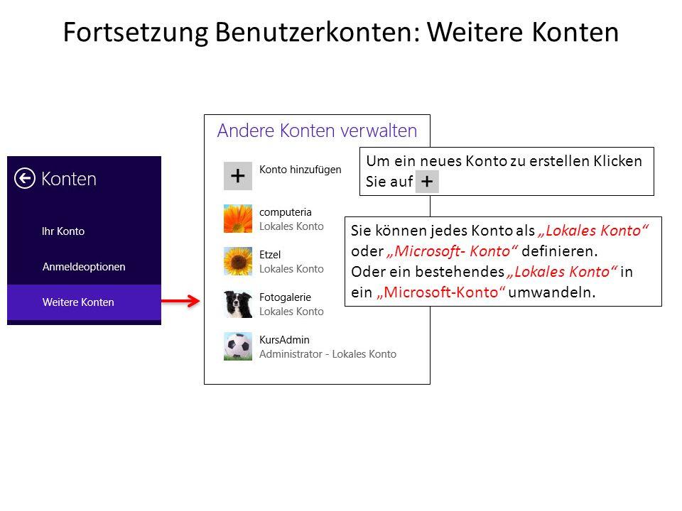 """Fortsetzung Benutzerkonten: Weitere Konten Um ein neues Konto zu erstellen Klicken Sie auf Sie können jedes Konto als """"Lokales Konto"""" oder """"Microsoft-"""