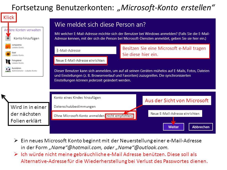 """Fortsetzung Benutzerkonten: """"Microsoft-Konto erstellen"""" Klick Konto hinzufügen Besitzen Sie eine Microsoft e-Mail tragen Sie diese hier ein. Neue E-Ma"""