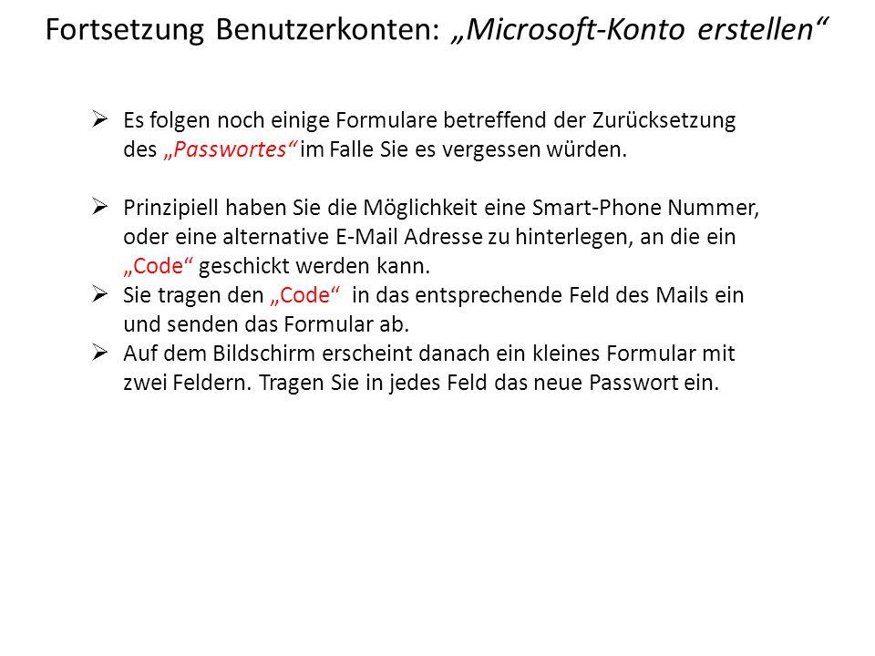 """Fortsetzung Benutzerkonten: """"Microsoft-Konto erstellen""""  Es folgen noch einige Formulare betreffend der Zurücksetzung des """"Passwortes"""" im Falle Sie e"""