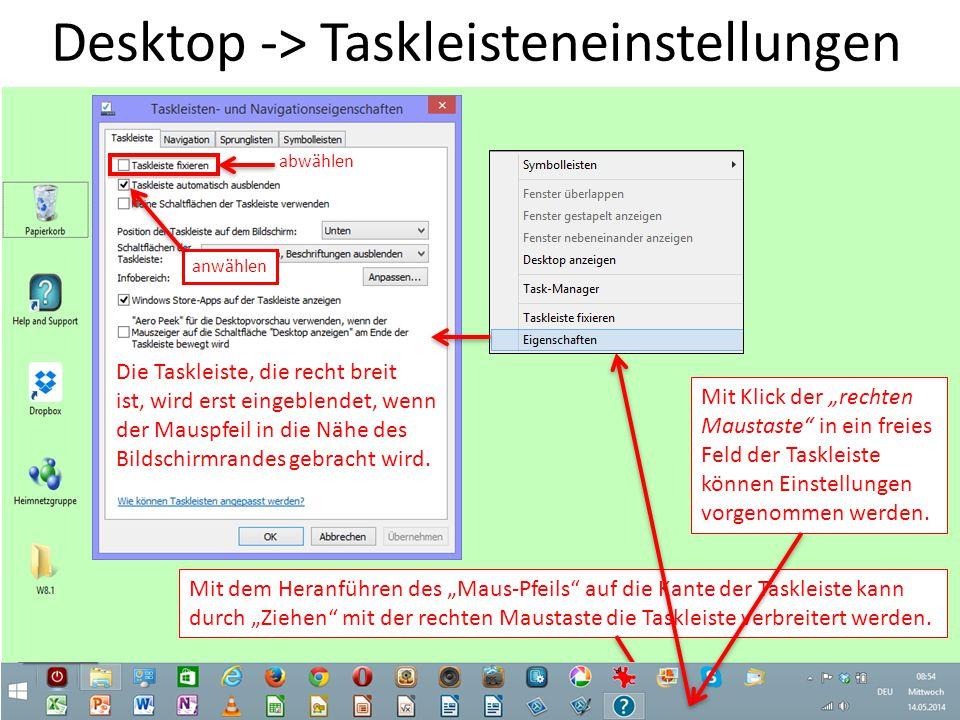 """Desktop -> Taskleisteneinstellungen Mit dem Heranführen des """"Maus-Pfeils"""" auf die Kante der Taskleiste kann durch """"Ziehen"""" mit der rechten Maustaste d"""