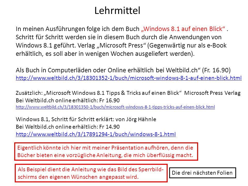 """Lehrmittel In meinen Ausführungen folge ich dem Buch """"Windows 8.1 auf einen Blick"""". Schritt für Schritt werden sie in diesem Buch durch die Anwendunge"""
