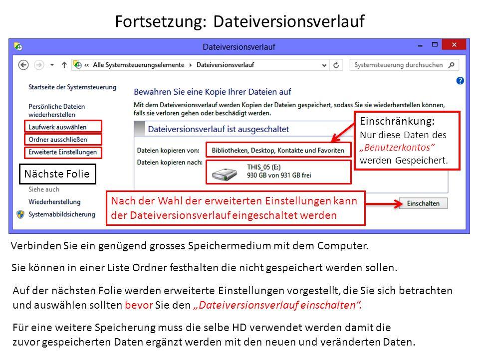 """Fortsetzung: Dateiversionsverlauf Verbinden Sie ein genügend grosses Speichermedium mit dem Computer. Einschränkung: Nur diese Daten des """"Benutzerkont"""