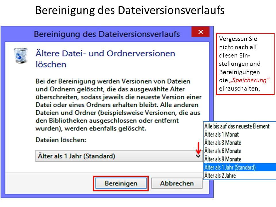 """Bereinigung des Dateiversionsverlaufs Vergessen Sie nicht nach all diesen Ein- stellungen und Bereinigungen die """"Speicherung"""" einzuschalten."""