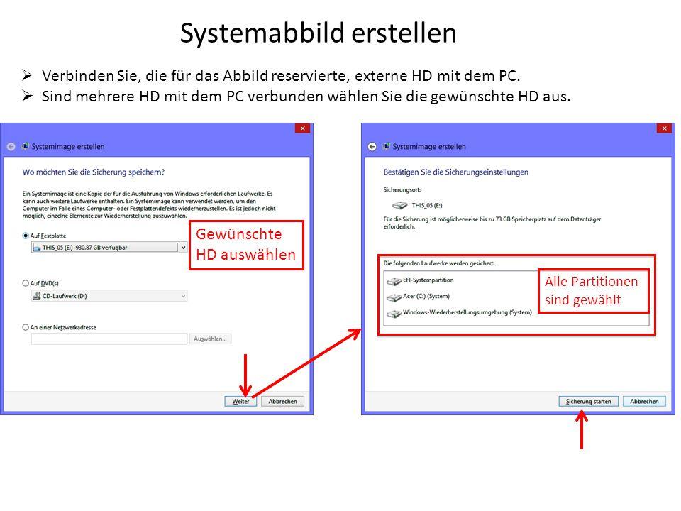 Systemabbild erstellen  Verbinden Sie, die für das Abbild reservierte, externe HD mit dem PC.  Sind mehrere HD mit dem PC verbunden wählen Sie die g
